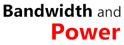 Bandwidth and Power